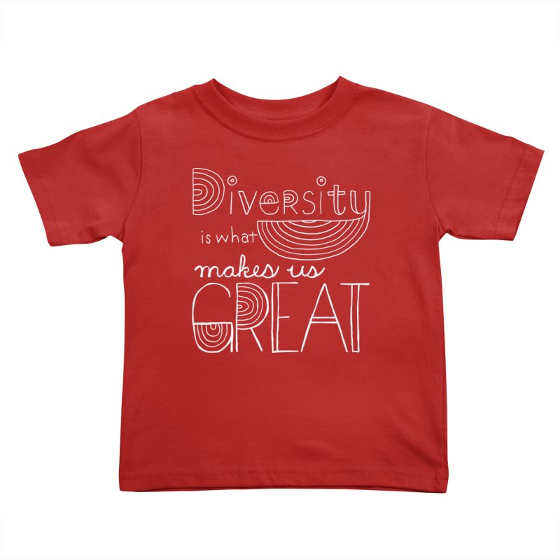Diversity Makes Us Great - White Kids Toddler T-Shirt by April Marie Mai's Shop