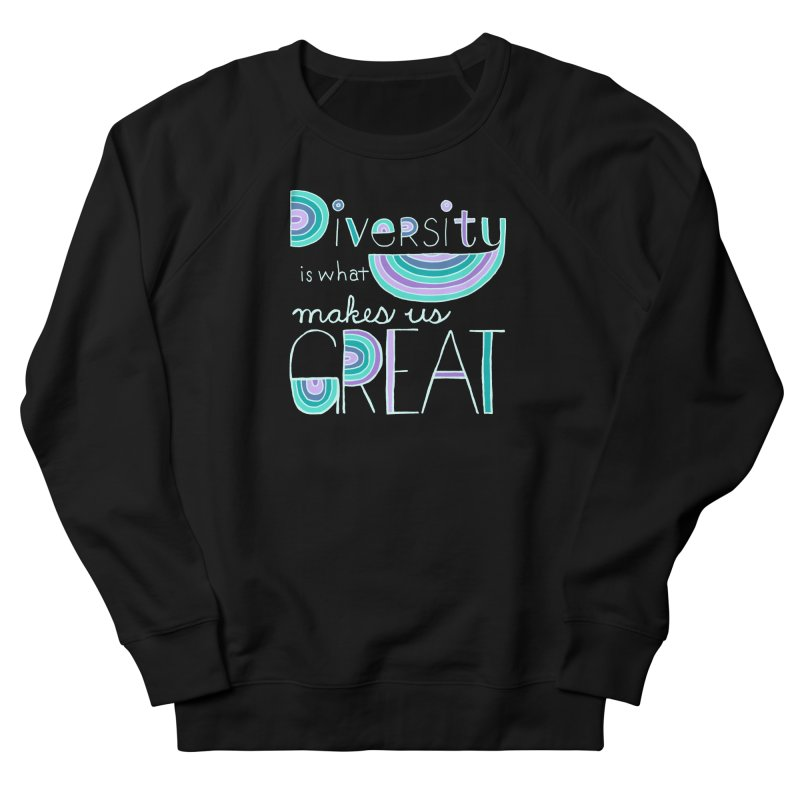 Diversity is What Makes Us Great - Teal Women's French Terry Sweatshirt by April Marie Mai's Shop