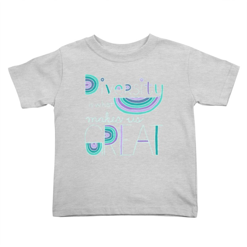 Diversity is What Makes Us Great - Teal Kids Toddler T-Shirt by April Marie Mai's Shop