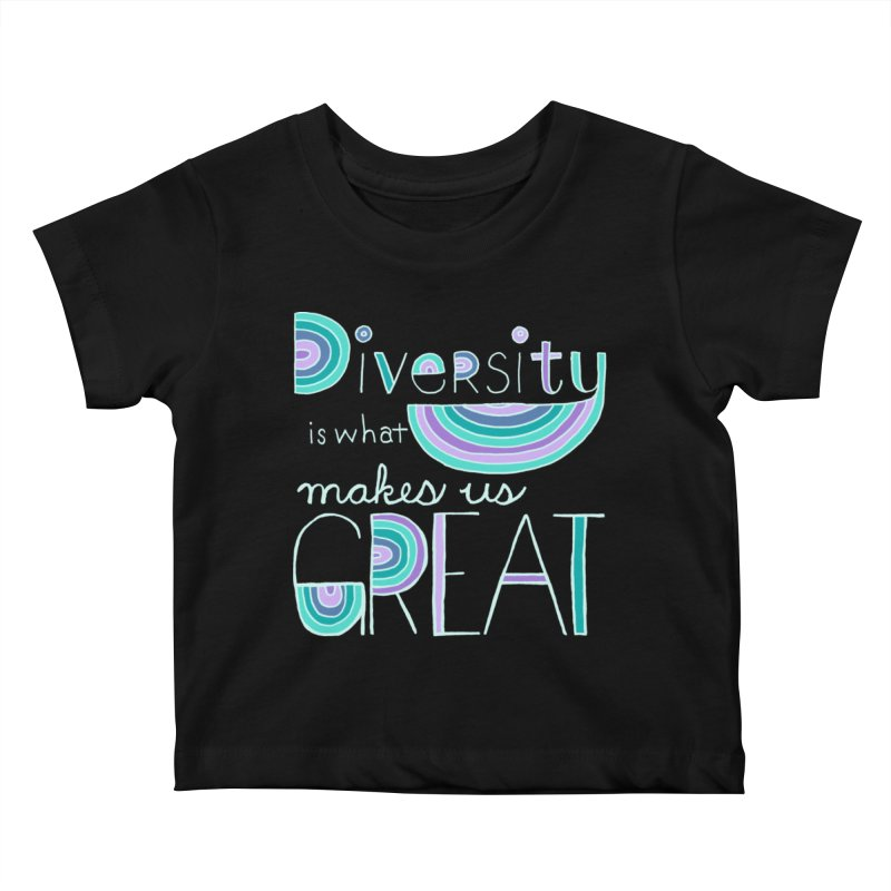 Diversity is What Makes Us Great - Teal Kids Baby T-Shirt by April Marie Mai's Shop