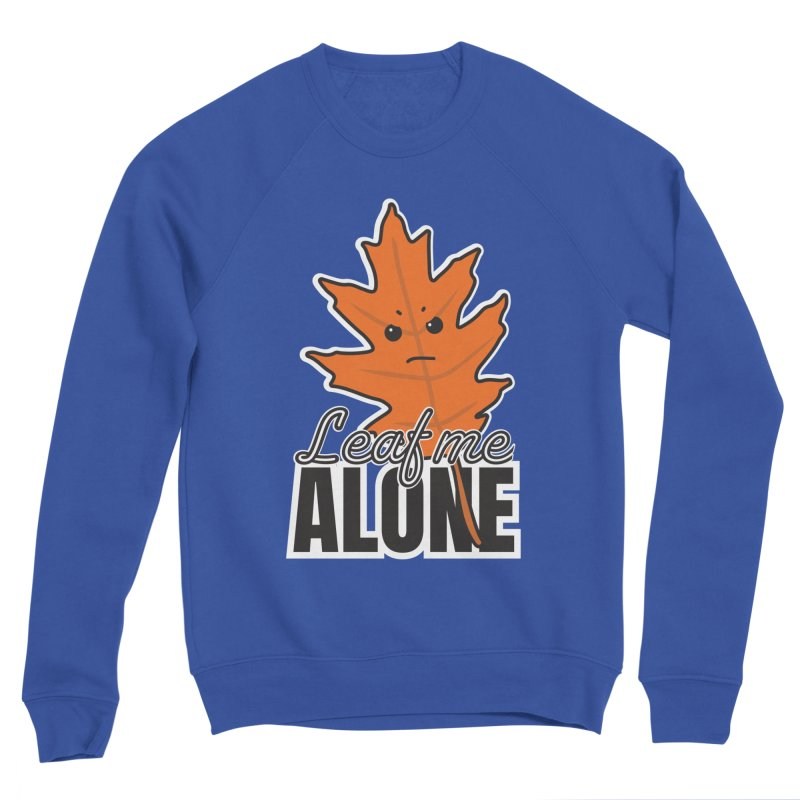 Leaf Me Alone Men's Sweatshirt by ARIOM