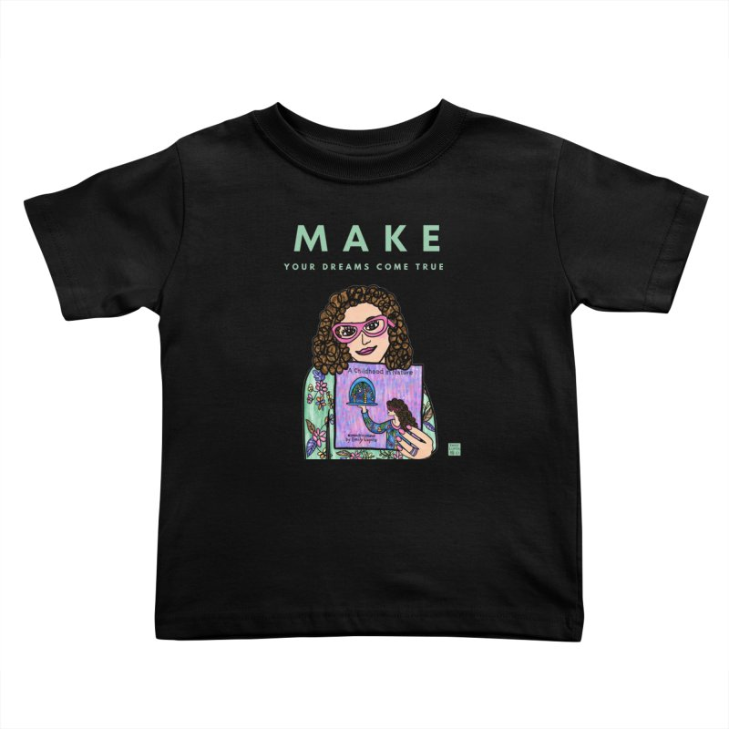 Make Your Dreams Come True Kids Toddler T-Shirt by Artist Emily Lupita's Shop
