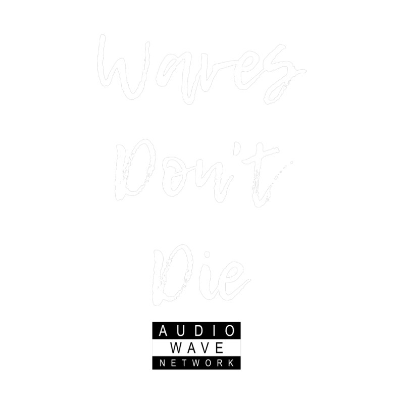 Waves Don't Die   by Audio Wave Network
