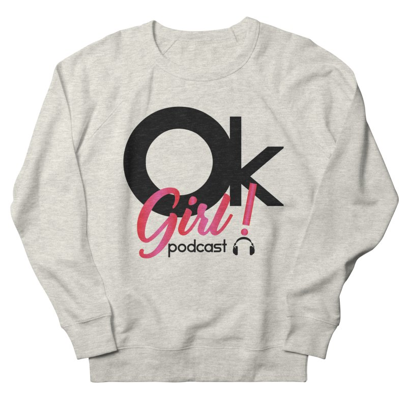 OkGirl! Podcast Women's French Terry Sweatshirt by Audio Wave Network