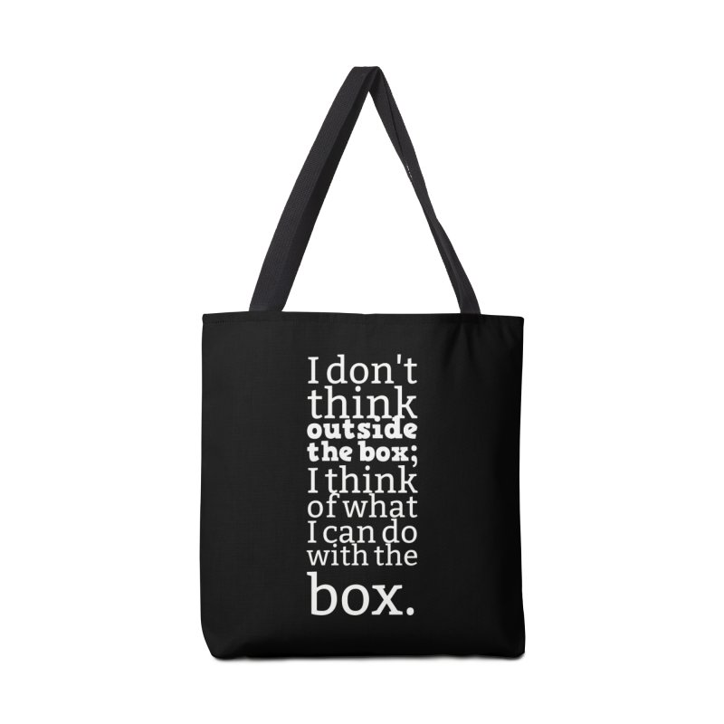 I don't think outside the box. I think of what I can do with the box Accessories Bag by Aura Designs | Funny T shirt, Sweatshirt, Phone ca