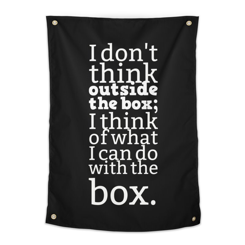 I don't think outside the box. I think of what I can do with the box Home Tapestry by Aura Designs | Funny T shirt, Sweatshirt, Phone ca