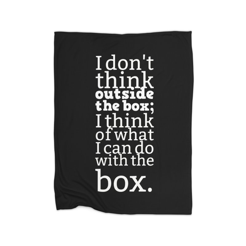 I don't think outside the box. I think of what I can do with the box Home Blanket by Aura Designs | Funny T shirt, Sweatshirt, Phone ca