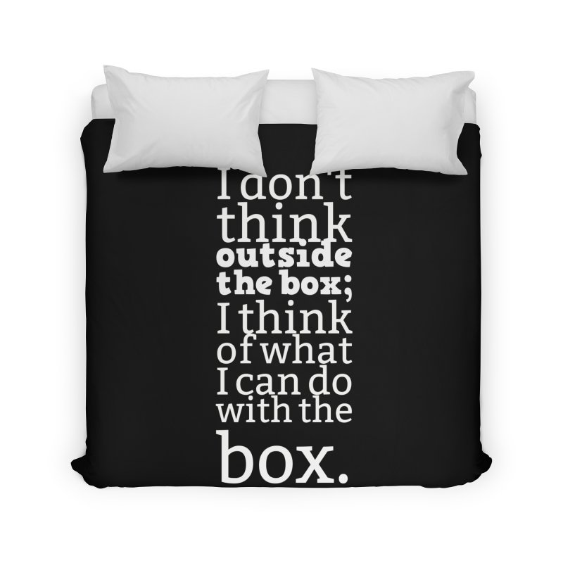 I don't think outside the box. I think of what I can do with the box Home Duvet by Aura Designs | Funny T shirt, Sweatshirt, Phone ca
