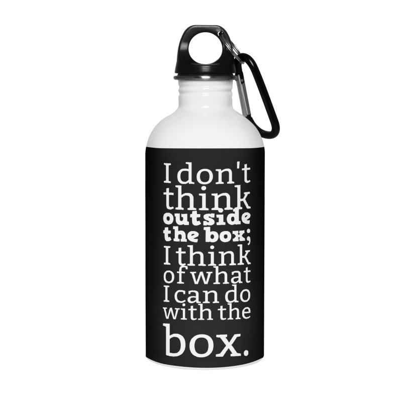 I don't think outside the box. I think of what I can do with the box Accessories Water Bottle by Aura Designs | Funny T shirt, Sweatshirt, Phone ca