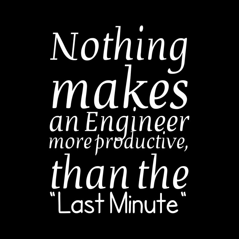 "Nothing makes an Engineer more productive, than the ""Last Minute"" Women's T-Shirt by Aura Designs 