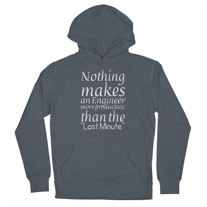 "Nothing makes an Engineer more productive, than the ""Last Minute"" Men's Pullover Hoody by Aura Designs 