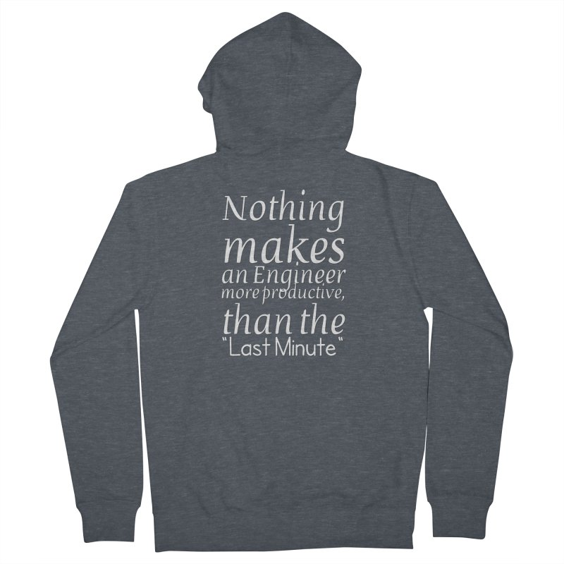 """Nothing makes an Engineer more productive, than the """"Last Minute"""" Women's French Terry Zip-Up Hoody by Aura Designs   Funny T shirt, Sweatshirt, Phone ca"""