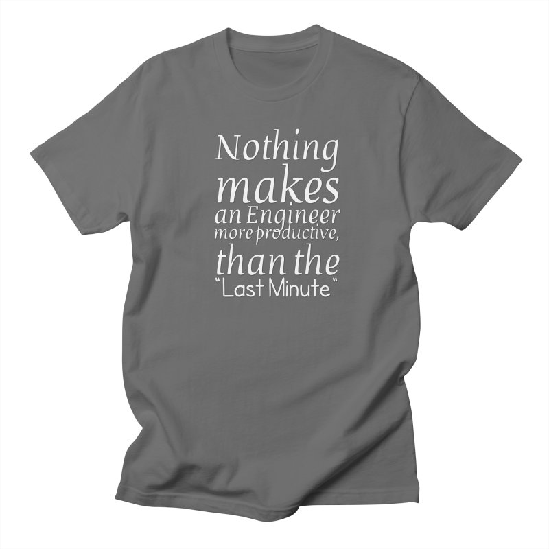 "Nothing makes an Engineer more productive, than the ""Last Minute"" Men's T-Shirt by Aura Designs 