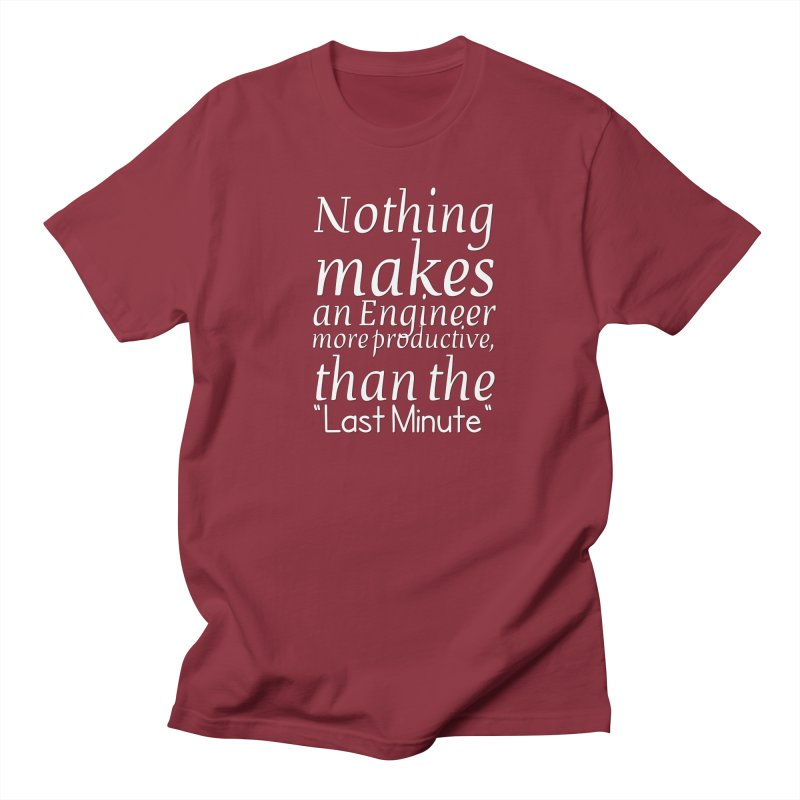 "Nothing makes an Engineer more productive, than the ""Last Minute"" Women's Regular Unisex T-Shirt by Aura Designs 