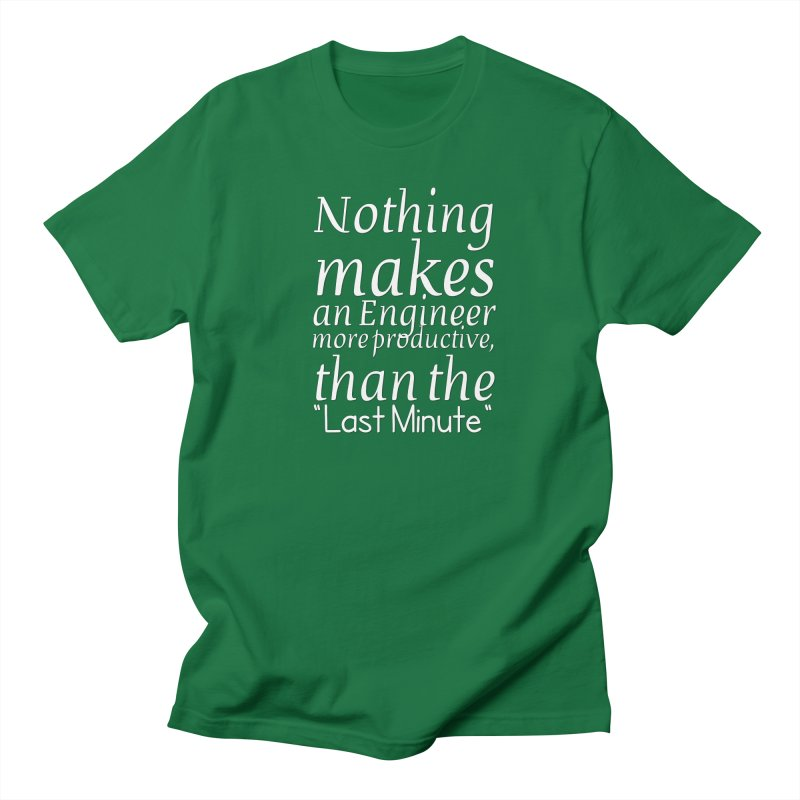 "Nothing makes an Engineer more productive, than the ""Last Minute"" Women's Unisex T-Shirt by Aura Designs 