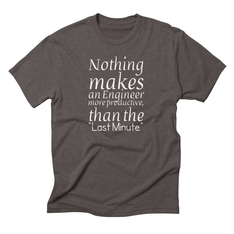"""Nothing makes an Engineer more productive, than the """"Last Minute"""" Men's Triblend T-Shirt by Aura Designs 