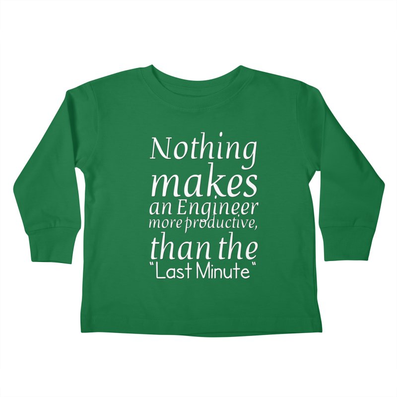 "Nothing makes an Engineer more productive, than the ""Last Minute"" Kids Toddler Longsleeve T-Shirt by Aura Designs 