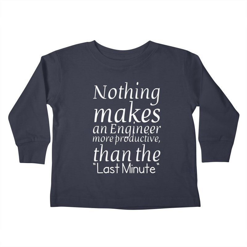 """Nothing makes an Engineer more productive, than the """"Last Minute"""" Kids Toddler Longsleeve T-Shirt by Aura Designs 
