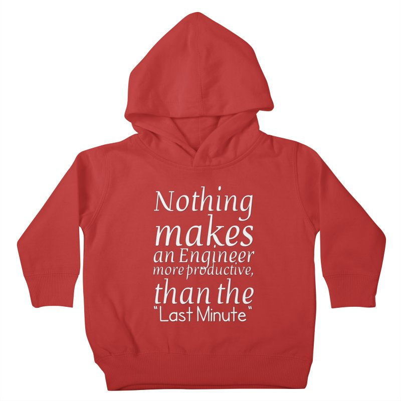 "Nothing makes an Engineer more productive, than the ""Last Minute"" Kids Toddler Pullover Hoody by Aura Designs 