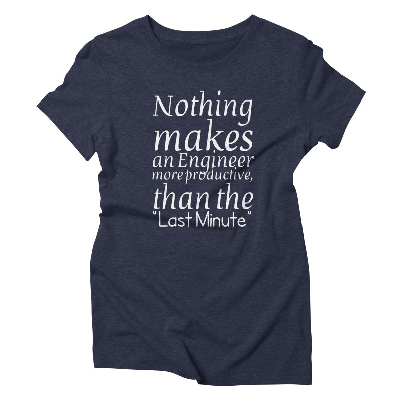 "Nothing makes an Engineer more productive, than the ""Last Minute"" Women's Triblend T-Shirt by Aura Designs 