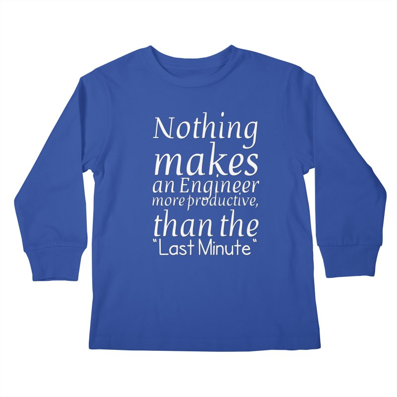 """Nothing makes an Engineer more productive, than the """"Last Minute"""" Kids Longsleeve T-Shirt by Aura Designs 