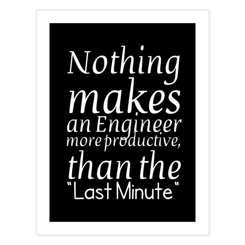 "Nothing makes an Engineer more productive, than the ""Last Minute"" Home Fine Art Print by Aura Designs 