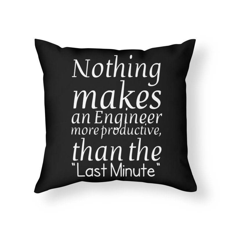 "Nothing makes an Engineer more productive, than the ""Last Minute"" Home Throw Pillow by Aura Designs 