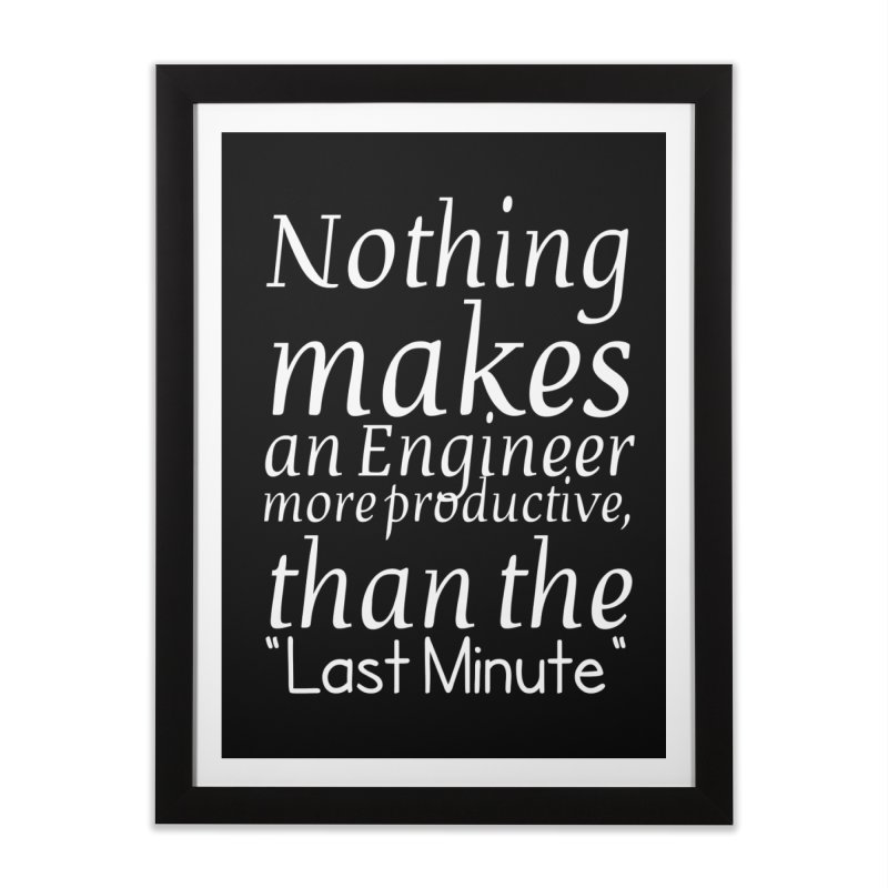 """Nothing makes an Engineer more productive, than the """"Last Minute"""" Home Framed Fine Art Print by Aura Designs 
