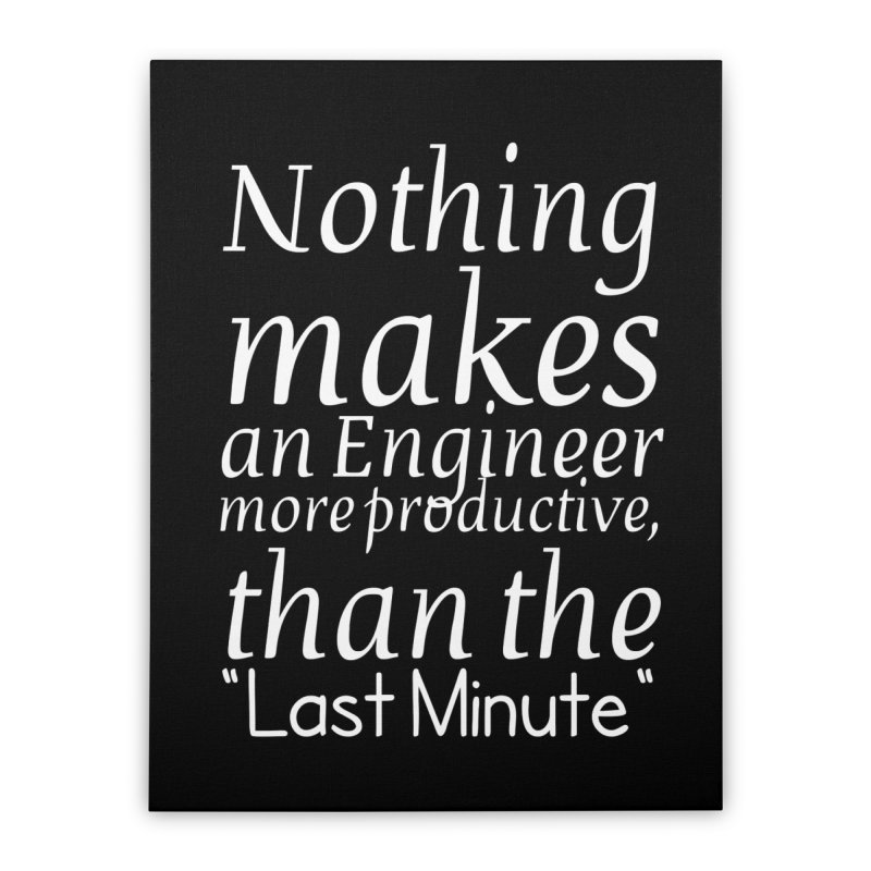 "Nothing makes an Engineer more productive, than the ""Last Minute"" Home Stretched Canvas by Aura Designs 