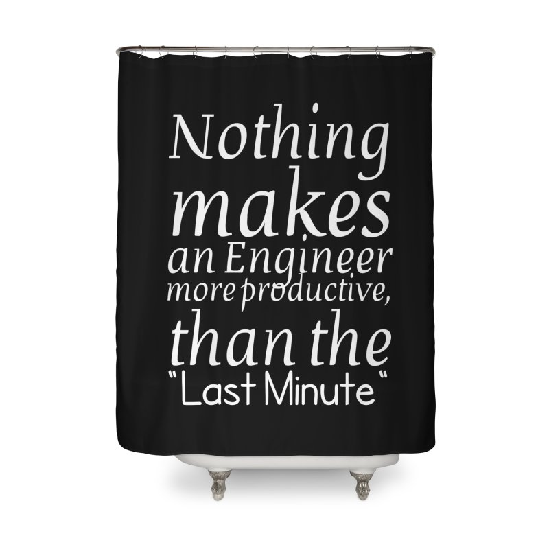 "Nothing makes an Engineer more productive, than the ""Last Minute"" Home Shower Curtain by Aura Designs 