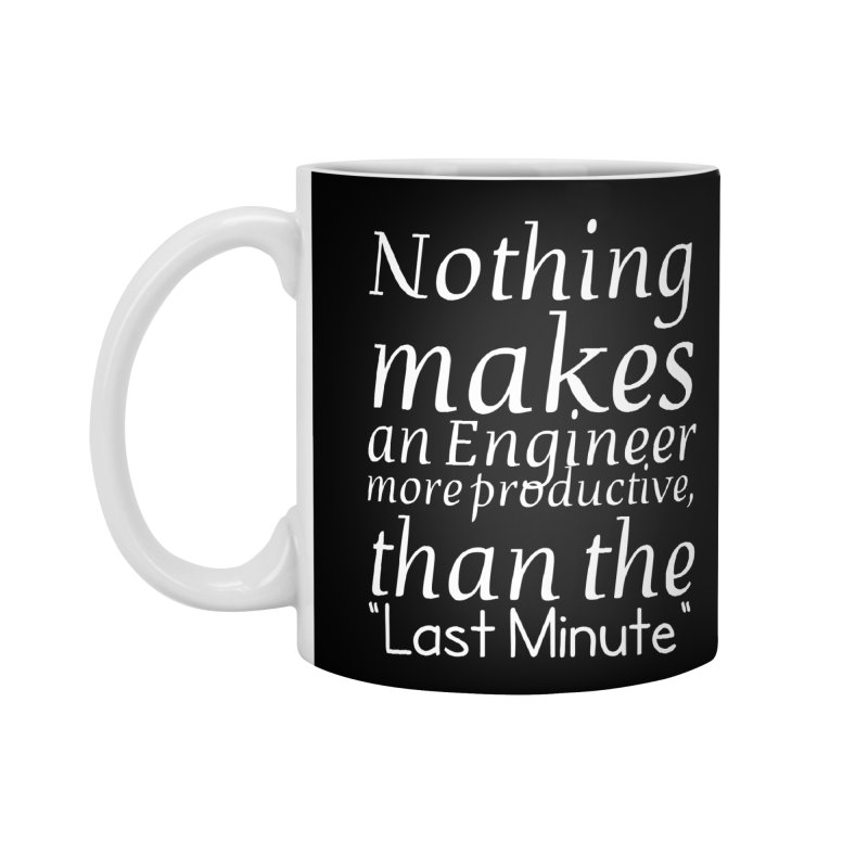 "Nothing makes an Engineer more productive, than the ""Last Minute"" Accessories Mug by Aura Designs 