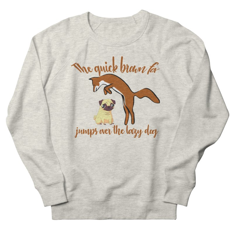 The quick brown fox jumps over the lazy dog Men's French Terry Sweatshirt by Aura Designs   Funny T shirt, Sweatshirt, Phone ca