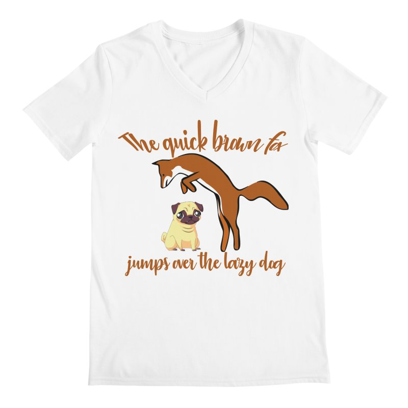 The quick brown fox jumps over the lazy dog Men's Regular V-Neck by Aura Designs | Funny T shirt, Sweatshirt, Phone ca