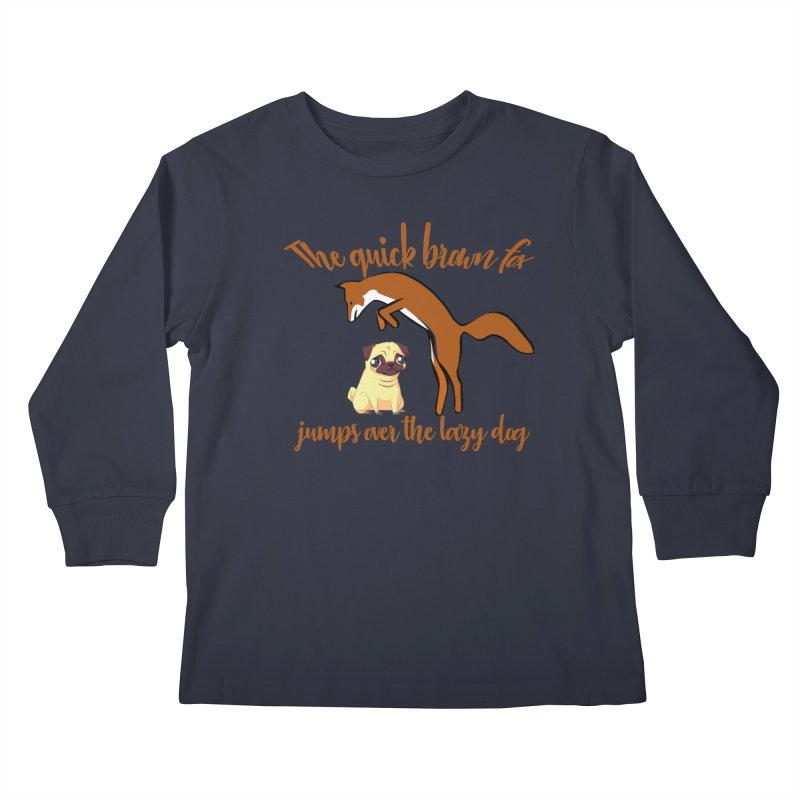 The quick brown fox jumps over the lazy dog Kids Longsleeve T-Shirt by Aura Designs   Funny T shirt, Sweatshirt, Phone ca