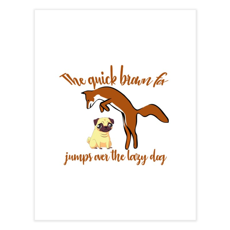 The quick brown fox jumps over the lazy dog Home Fine Art Print by Aura Designs | Funny T shirt, Sweatshirt, Phone ca