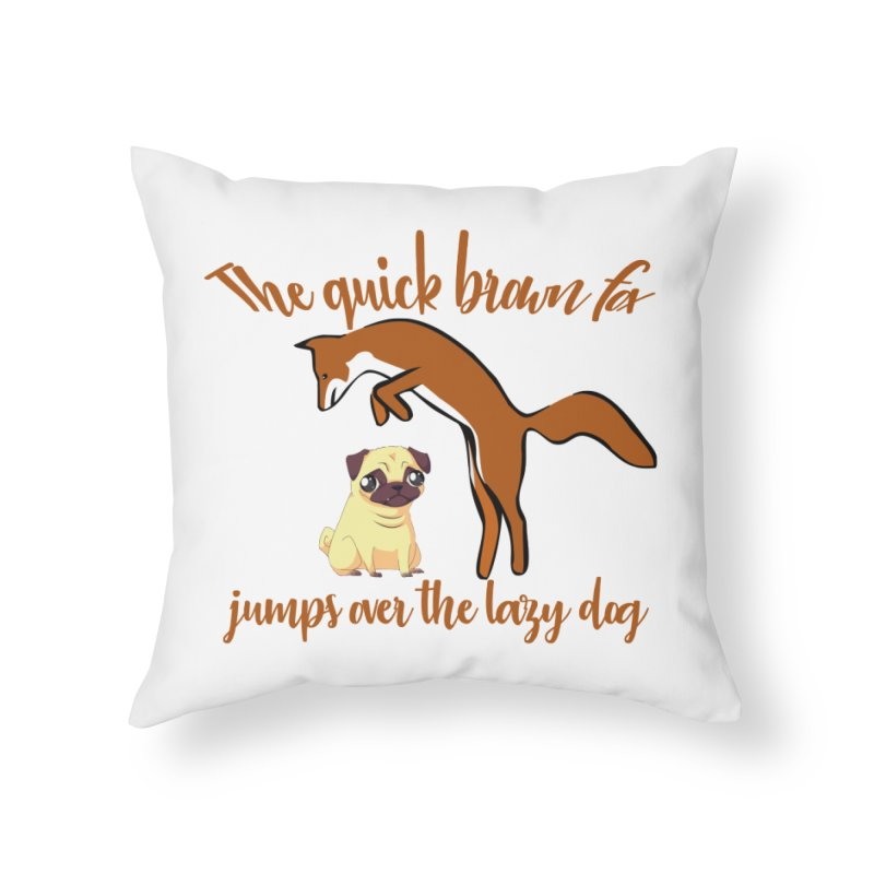 The quick brown fox jumps over the lazy dog Home Throw Pillow by Aura Designs | Funny T shirt, Sweatshirt, Phone ca