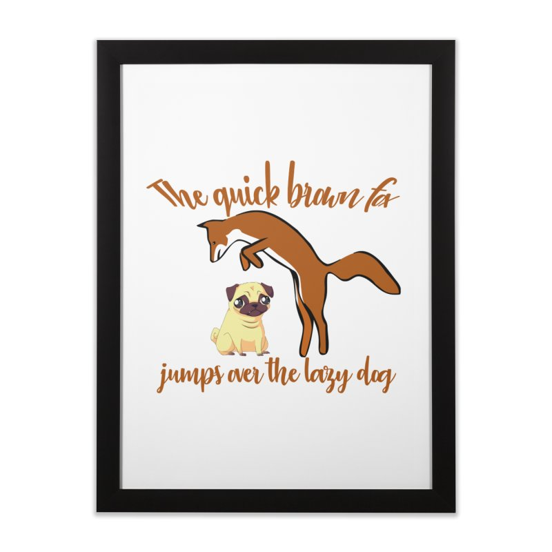 The quick brown fox jumps over the lazy dog Home Framed Fine Art Print by Aura Designs | Funny T shirt, Sweatshirt, Phone ca