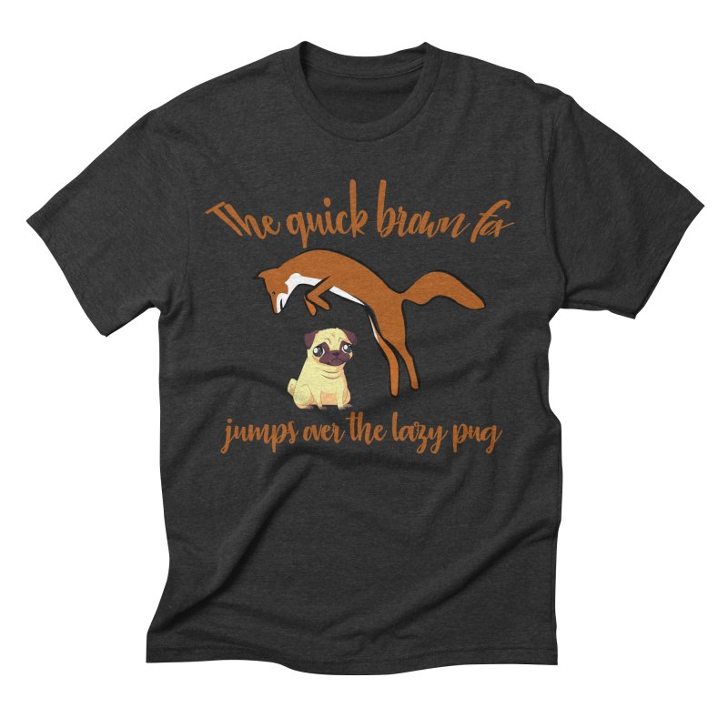 The Quick Brown Fox Jumps Over The Lazy Pug Men's Triblend T-Shirt by Aura Designs | Funny T shirt, Sweatshirt, Phone ca