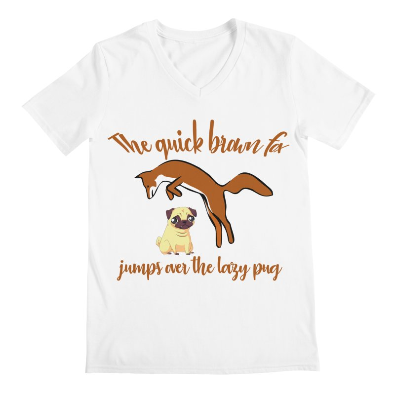 The Quick Brown Fox Jumps Over The Lazy Pug Men's Regular V-Neck by Aura Designs | Funny T shirt, Sweatshirt, Phone ca