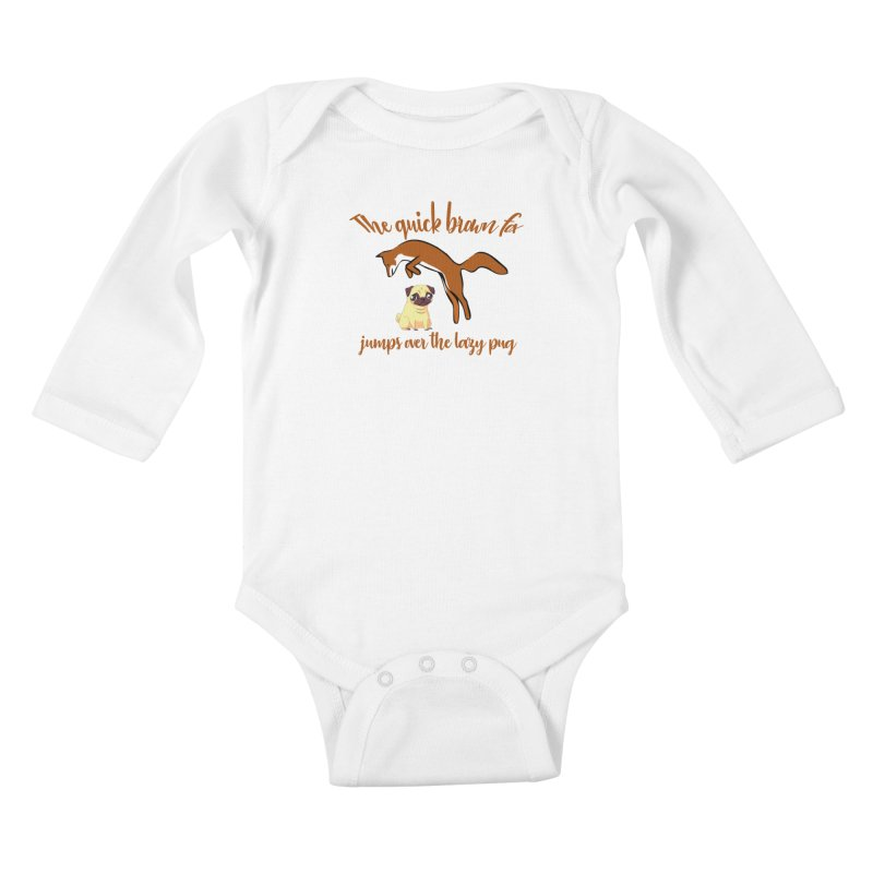 The Quick Brown Fox Jumps Over The Lazy Pug Kids Baby Longsleeve Bodysuit by Aura Designs | Funny T shirt, Sweatshirt, Phone ca
