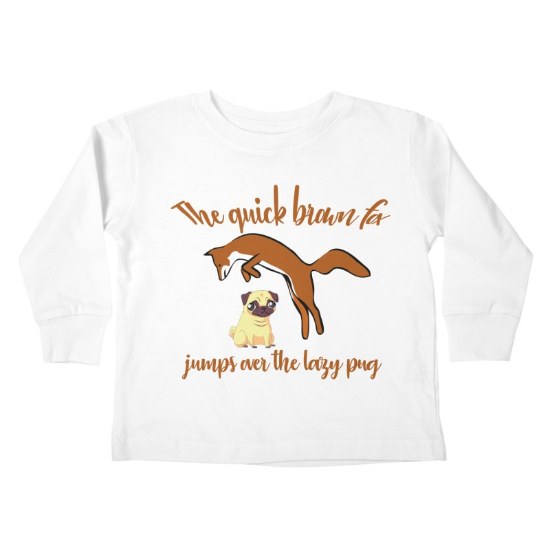 The Quick Brown Fox Jumps Over The Lazy Pug Kids Toddler Longsleeve T-Shirt by Aura Designs | Funny T shirt, Sweatshirt, Phone ca