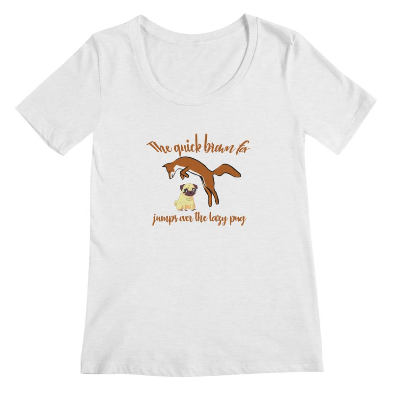 The Quick Brown Fox Jumps Over The Lazy Pug Women's Scoopneck by Aura Designs | Funny T shirt, Sweatshirt, Phone ca