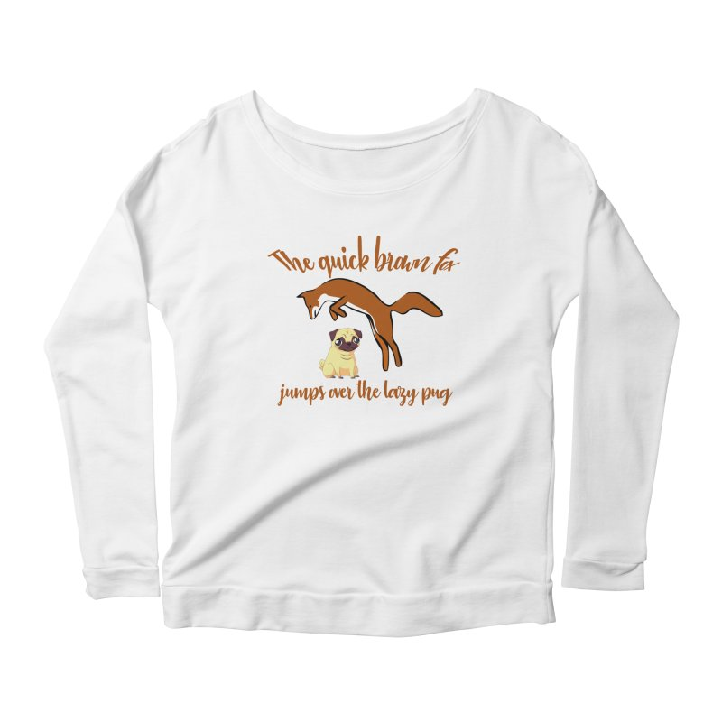 The Quick Brown Fox Jumps Over The Lazy Pug Women's Longsleeve Scoopneck  by Aura Designs | Funny T shirt, Sweatshirt, Phone ca