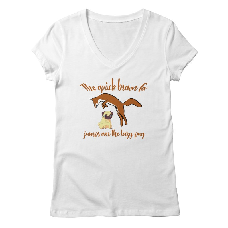 The Quick Brown Fox Jumps Over The Lazy Pug Women's Regular V-Neck by Aura Designs | Funny T shirt, Sweatshirt, Phone ca