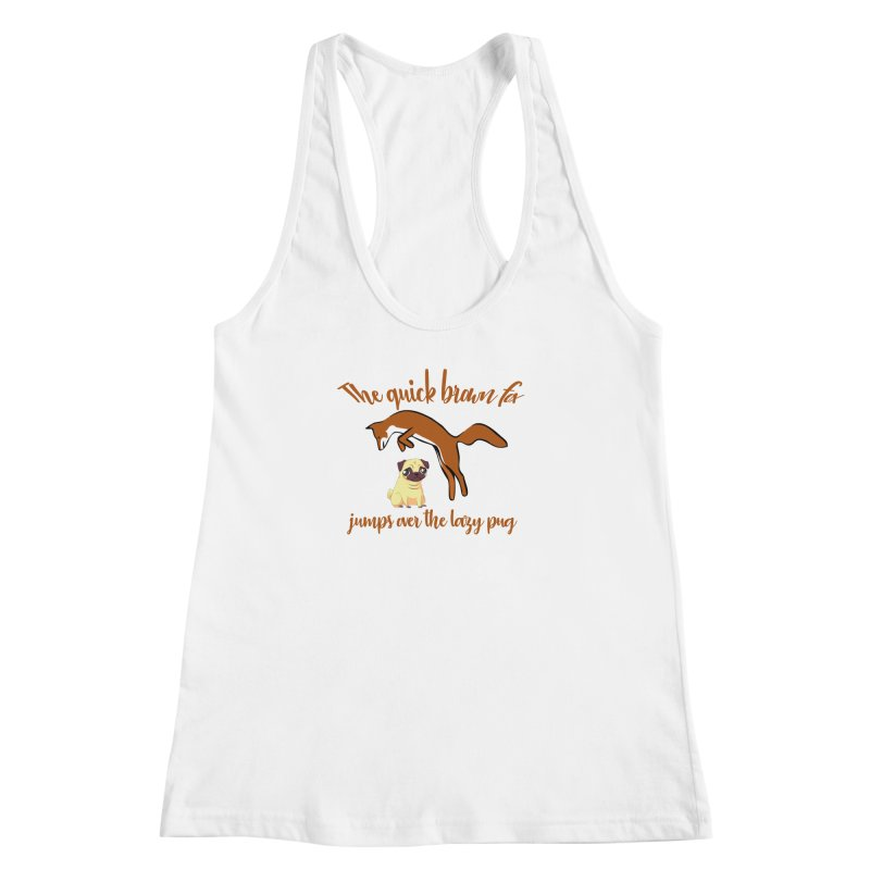 The Quick Brown Fox Jumps Over The Lazy Pug Women's Racerback Tank by Aura Designs | Funny T shirt, Sweatshirt, Phone ca