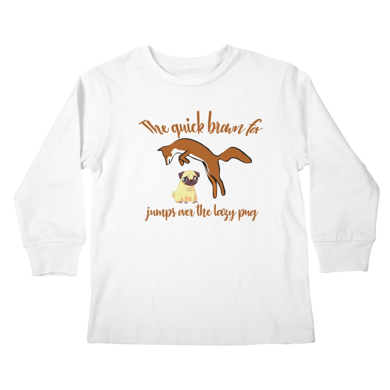 The Quick Brown Fox Jumps Over The Lazy Pug Kids Longsleeve T-Shirt by Aura Designs | Funny T shirt, Sweatshirt, Phone ca