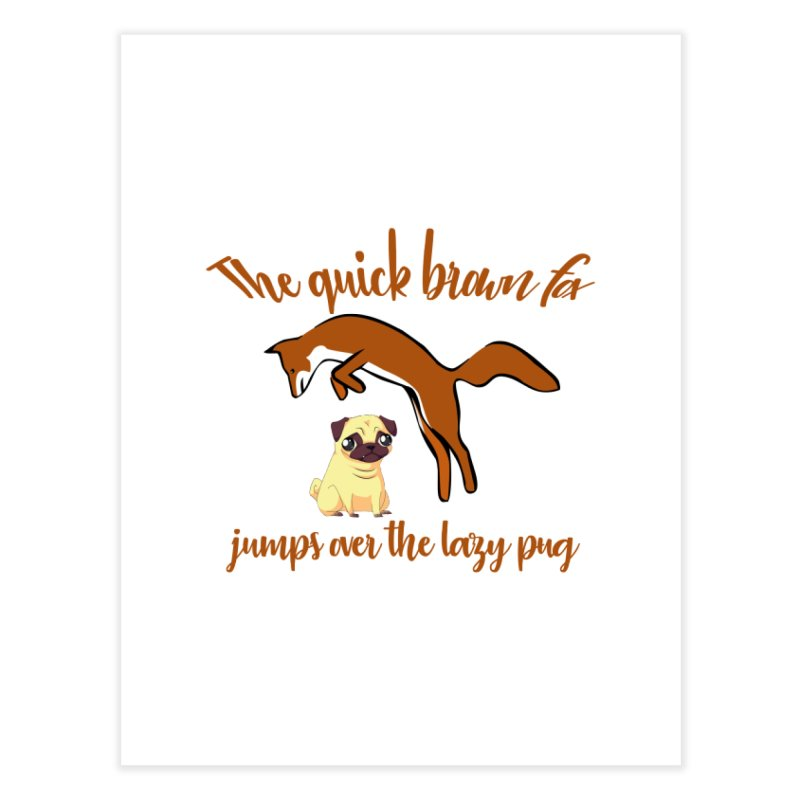 The Quick Brown Fox Jumps Over The Lazy Pug Home Fine Art Print by Aura Designs | Funny T shirt, Sweatshirt, Phone ca