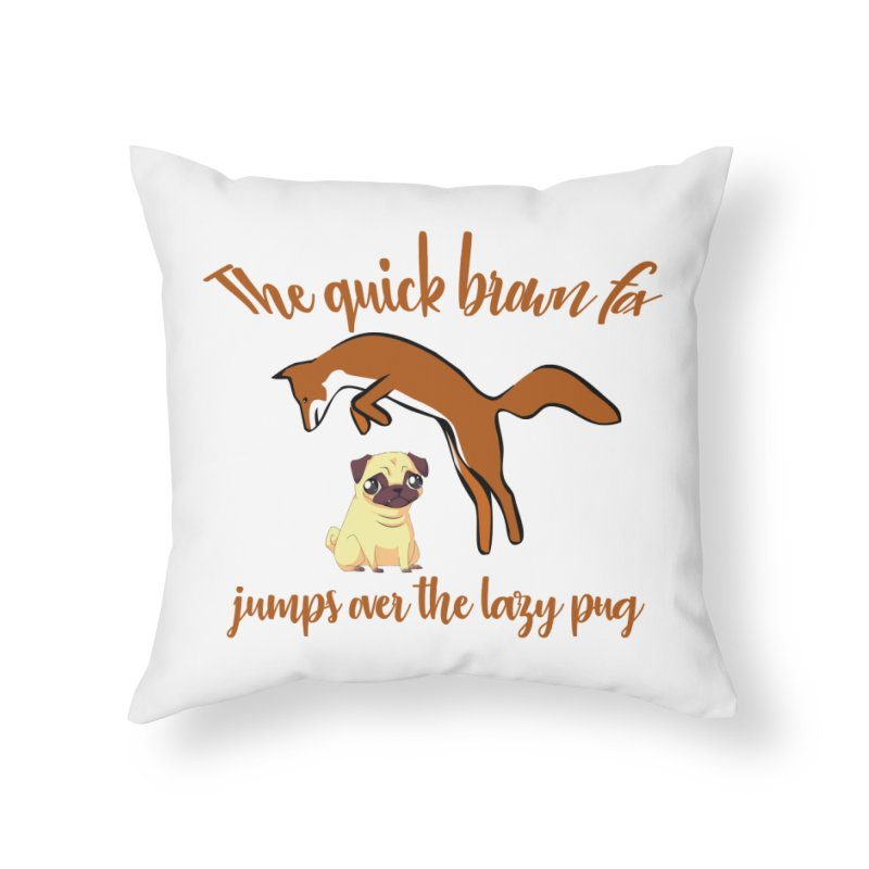 The Quick Brown Fox Jumps Over The Lazy Pug Home Throw Pillow by Aura Designs | Funny T shirt, Sweatshirt, Phone ca