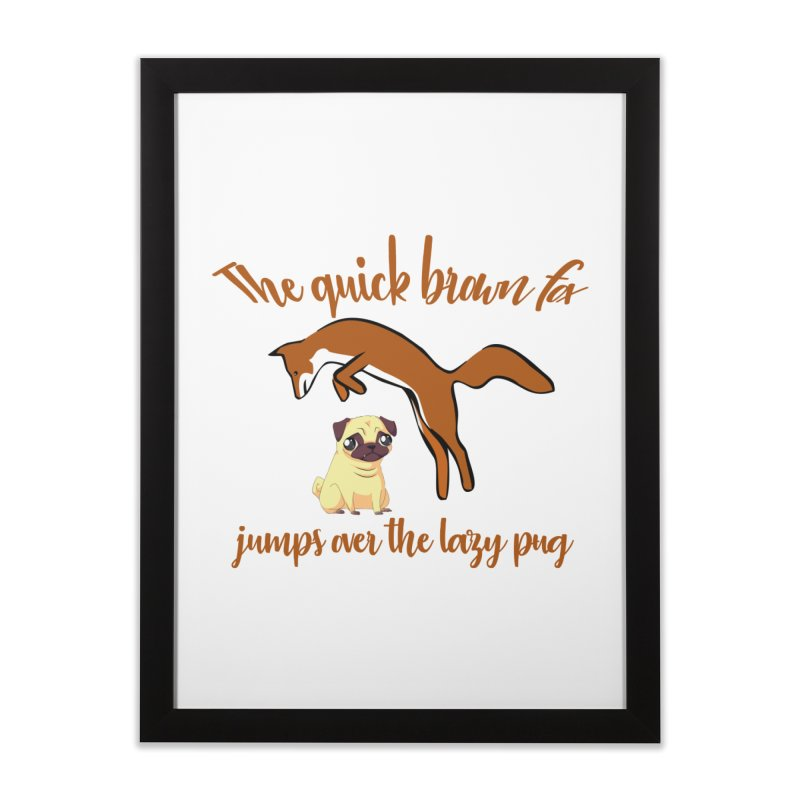 The Quick Brown Fox Jumps Over The Lazy Pug Home Framed Fine Art Print by Aura Designs | Funny T shirt, Sweatshirt, Phone ca