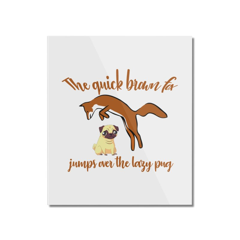 The Quick Brown Fox Jumps Over The Lazy Pug Home Mounted Acrylic Print by Aura Designs | Funny T shirt, Sweatshirt, Phone ca